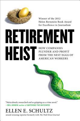 Retirement Heist By Schultz, Ellen E.